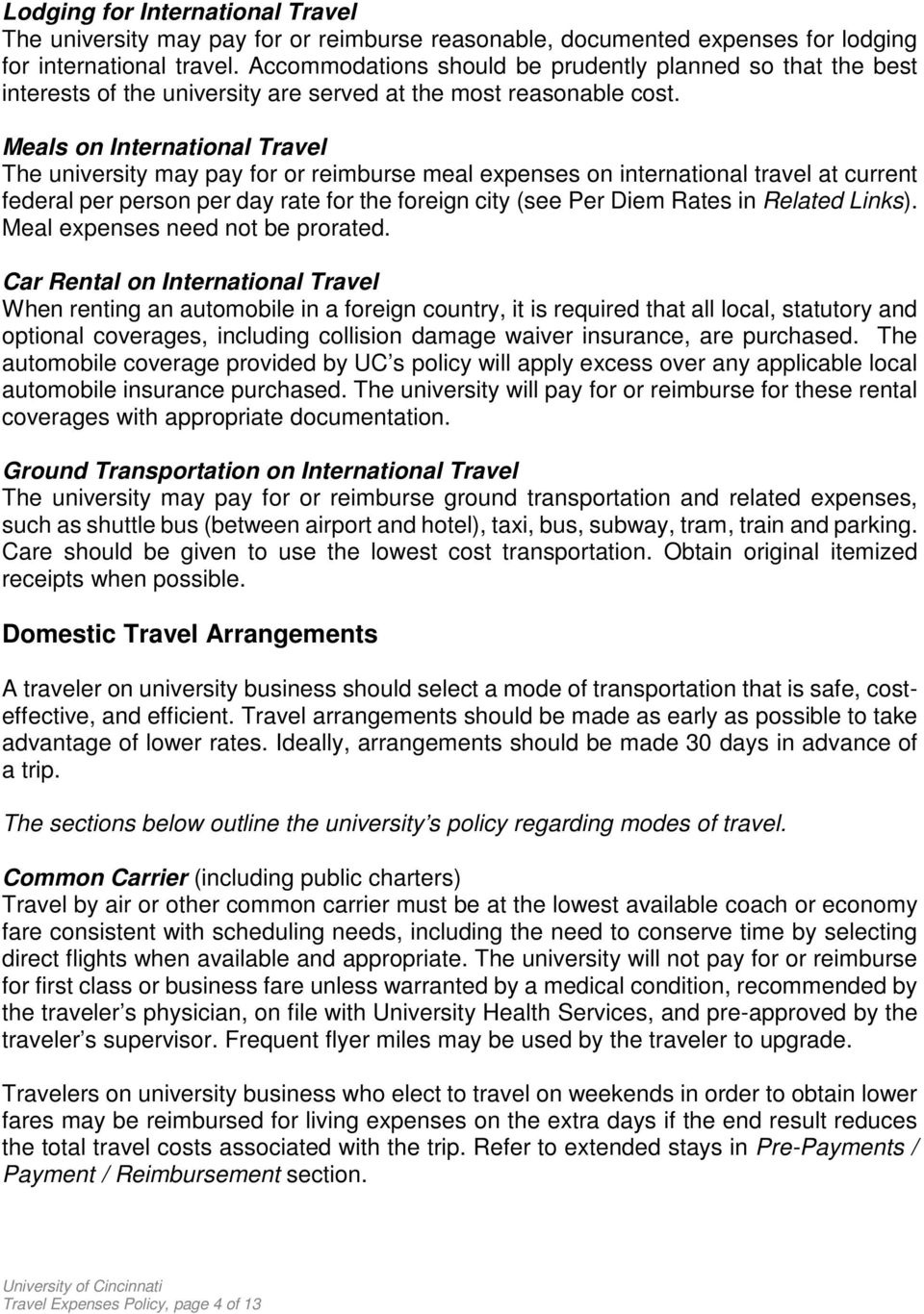 Meals on International Travel The university may pay for or reimburse meal expenses on international travel at current federal per person per day rate for the foreign city (see Per Diem Rates in