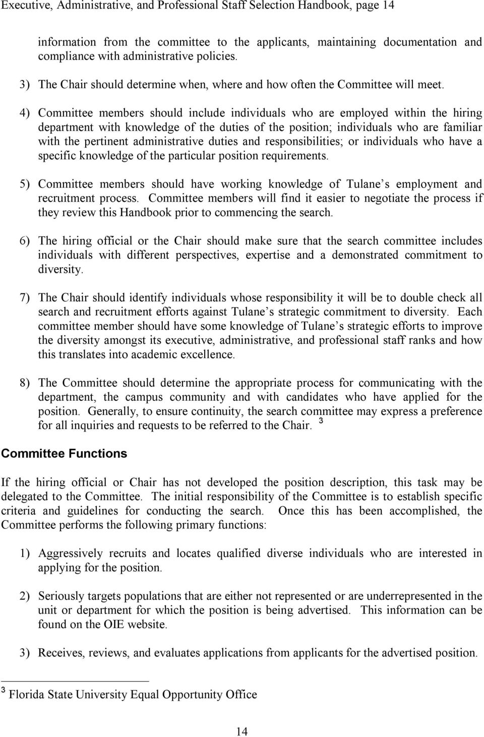 4) Committee members should include individuals who are employed within the hiring department with knowledge of the duties of the position; individuals who are familiar with the pertinent
