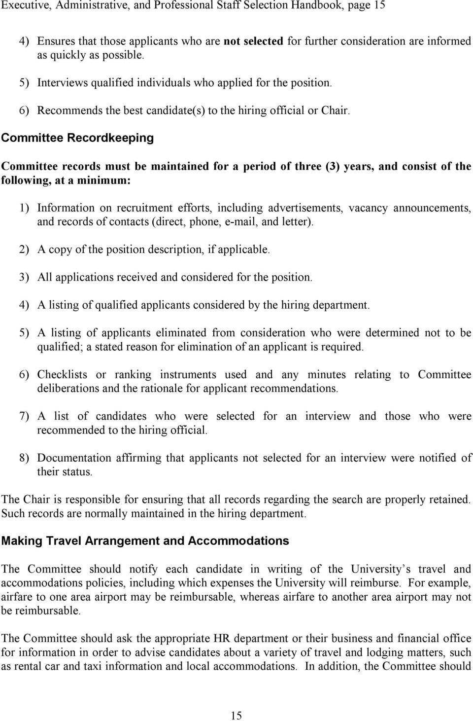 Committee Recordkeeping Committee records must be maintained for a period of three (3) years, and consist of the following, at a minimum: 1) Information on recruitment efforts, including