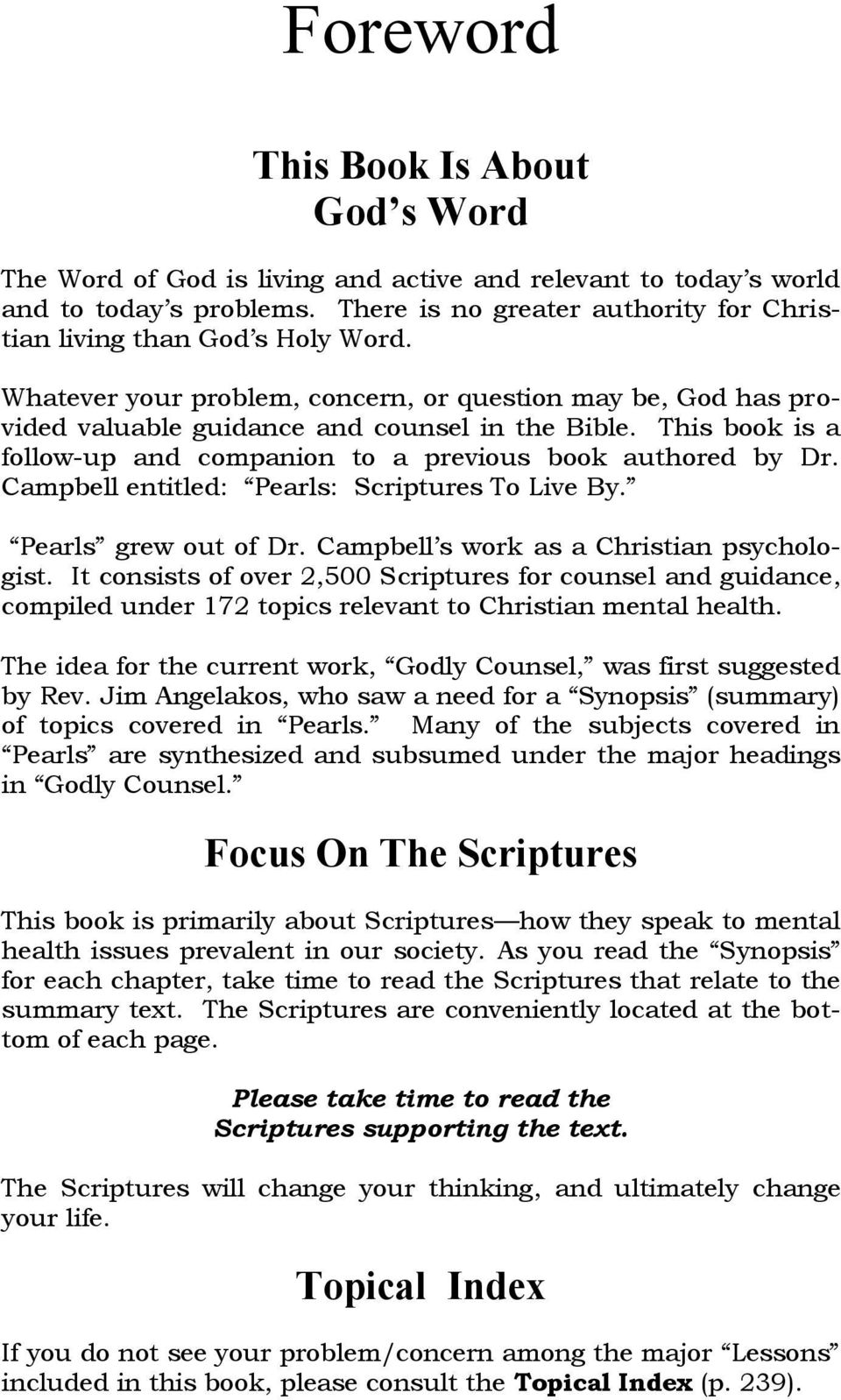 This book is a follow-up and companion to a previous book authored by Dr. Campbell entitled: Pearls: Scriptures To Live By. Pearls grew out of Dr. Campbell s work as a Christian psychologist.