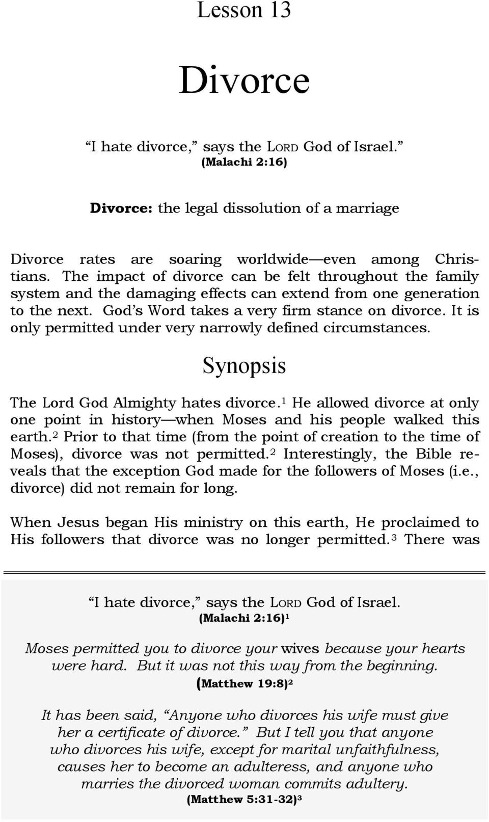It is only permitted under very narrowly defined circumstances. Synopsis The Lord God Almighty hates divorce.