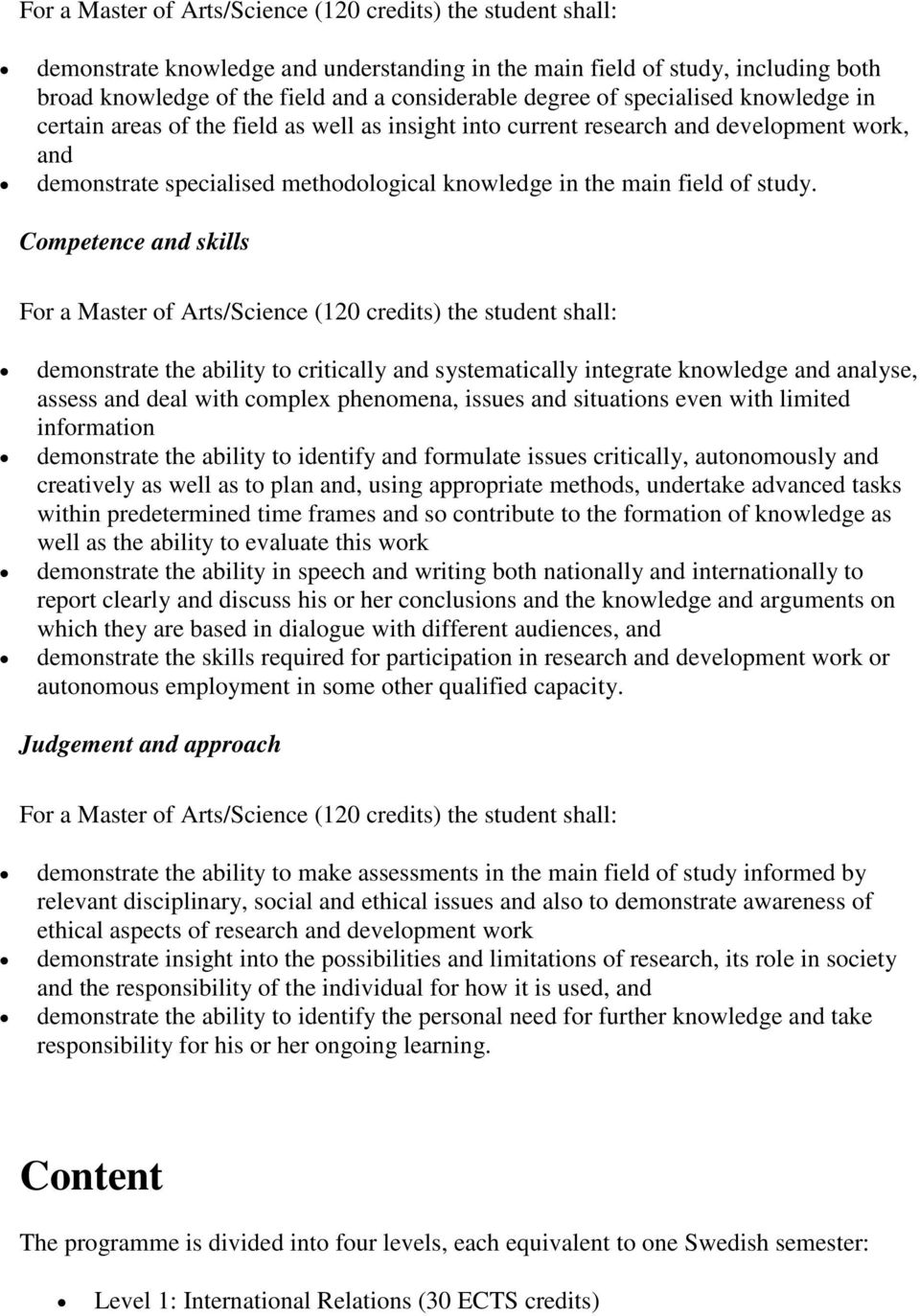Competence and skills For a Master of Arts/Science (120 credits) the student shall: demonstrate the ability to critically and systematically integrate knowledge and analyse, assess and deal with