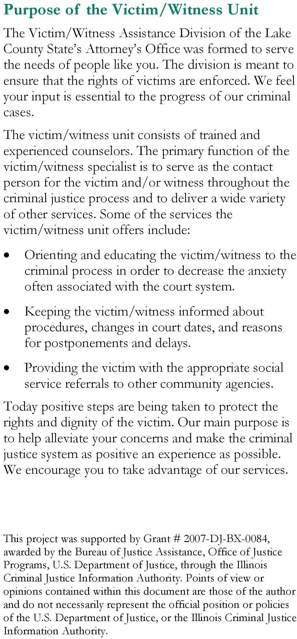 The victim/witness unit consists of trained and experienced counselors.