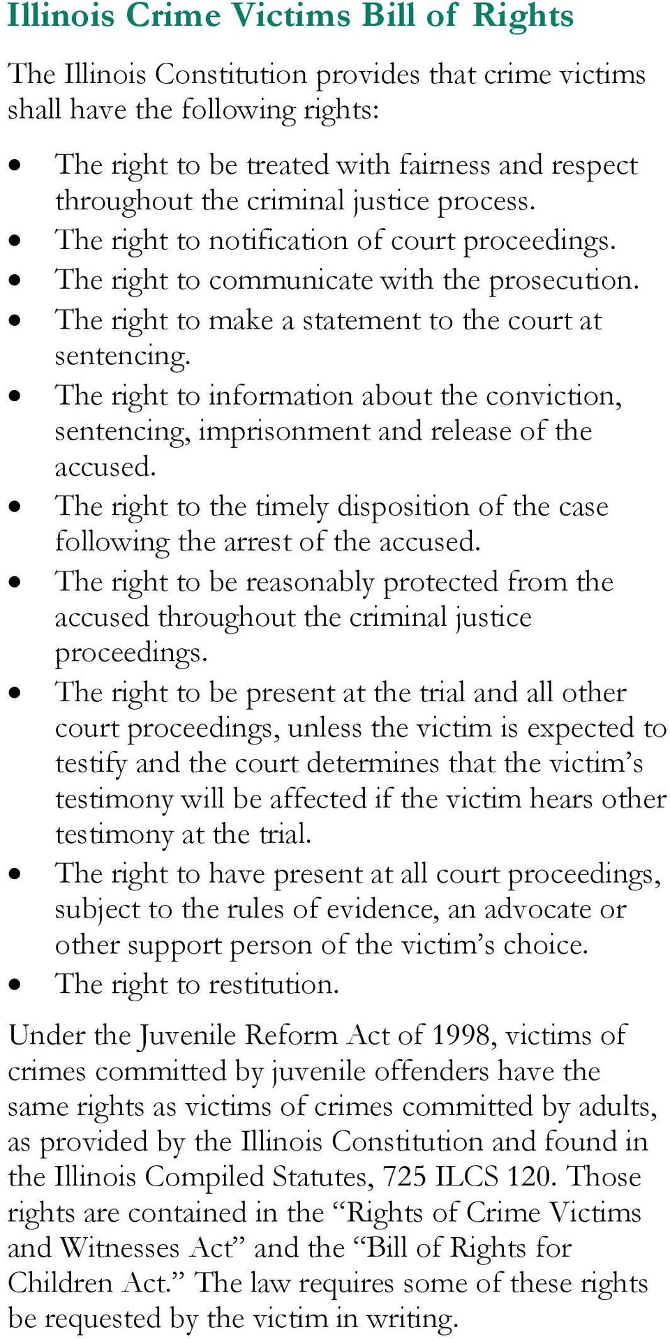 The right to information about the conviction, sentencing, imprisonment and release of the accused. The right to the timely disposition of the case following the arrest of the accused.