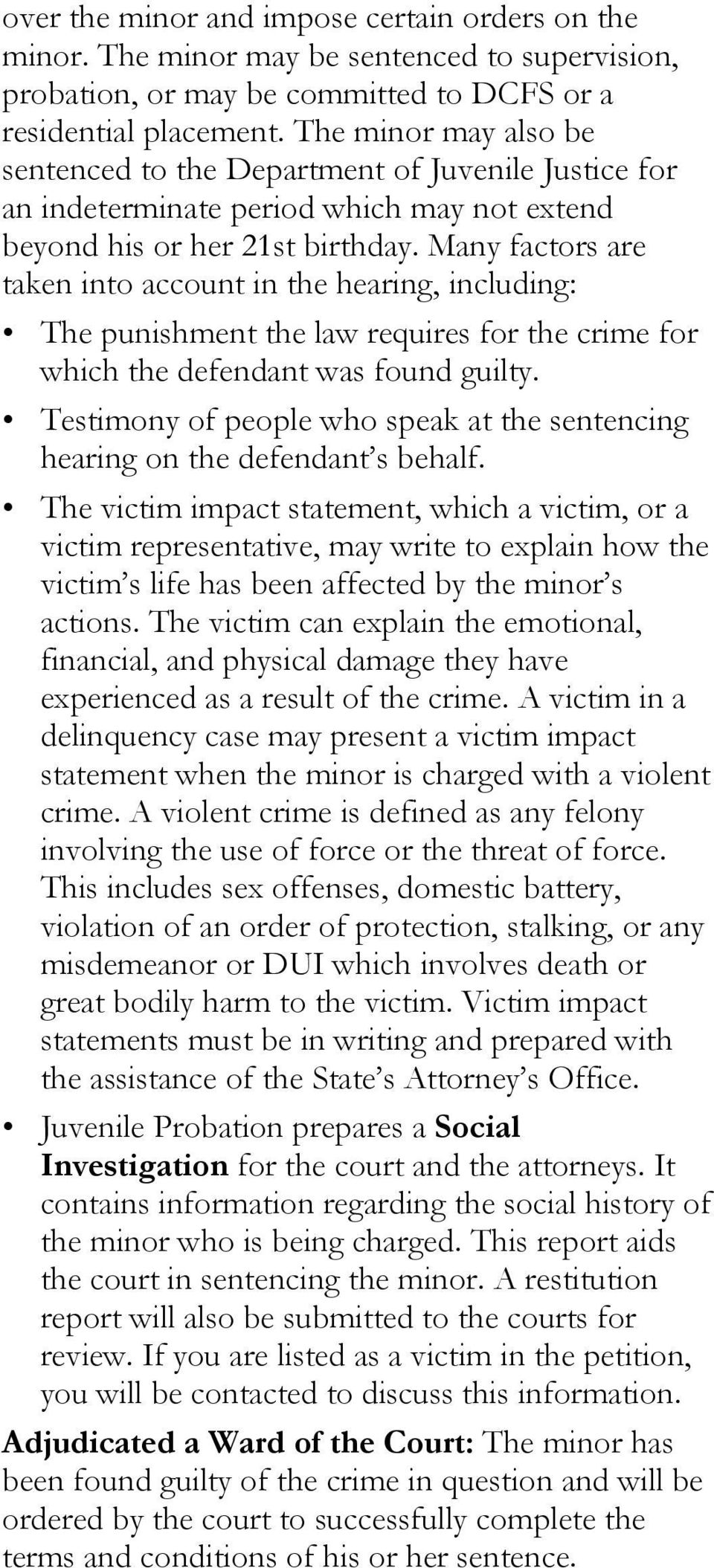 Many factors are taken into account in the hearing, including: The punishment the law requires for the crime for which the defendant was found guilty.