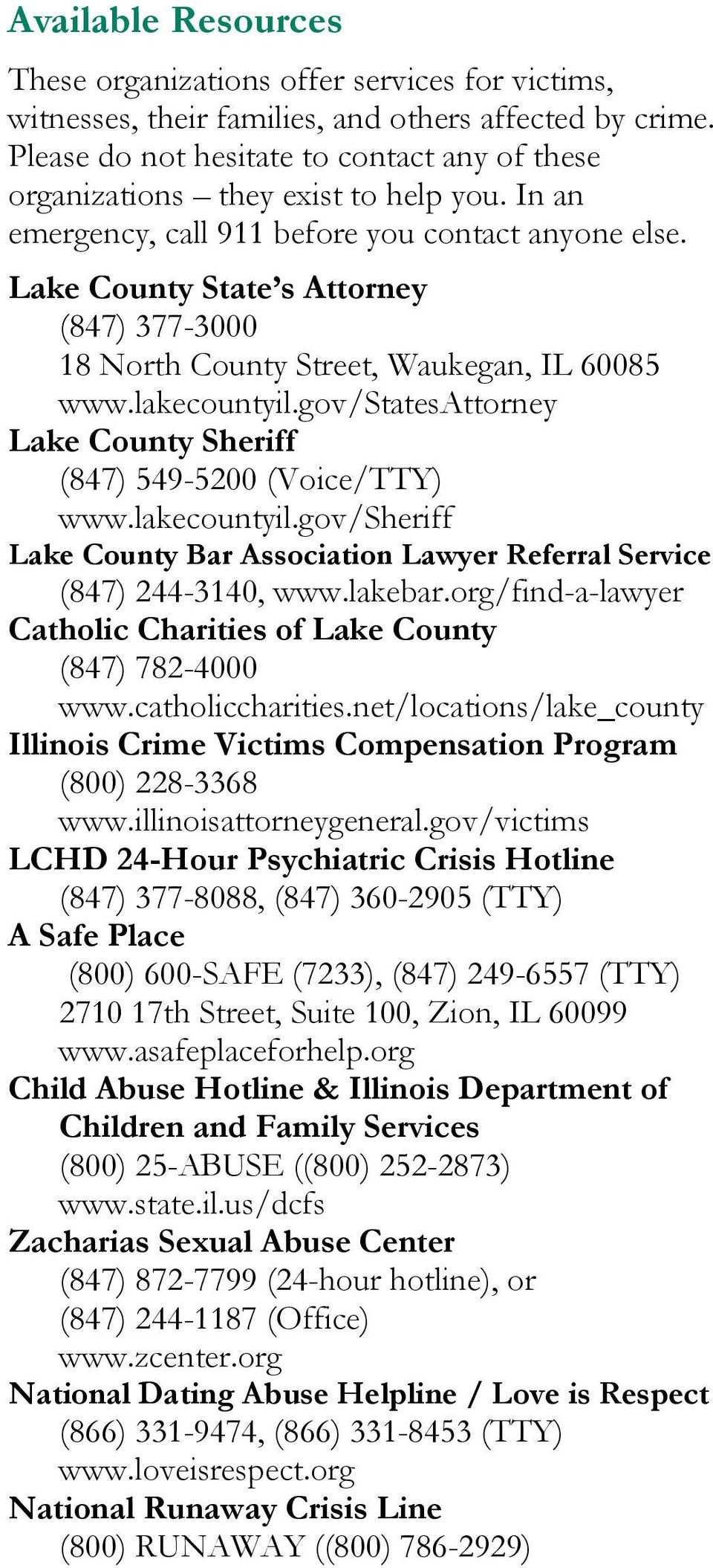 L (847) 377-3000 18 North County Street, Waukegan, IL 60085 www.lakecountyil.gov/statesattorney Lake County Sheriff (847) 549-5200 (Voice/TTY) www.lakecountyil.gov/sheriff Lake County Bar Association Lawyer Referral Service (847) 244-3140, www.