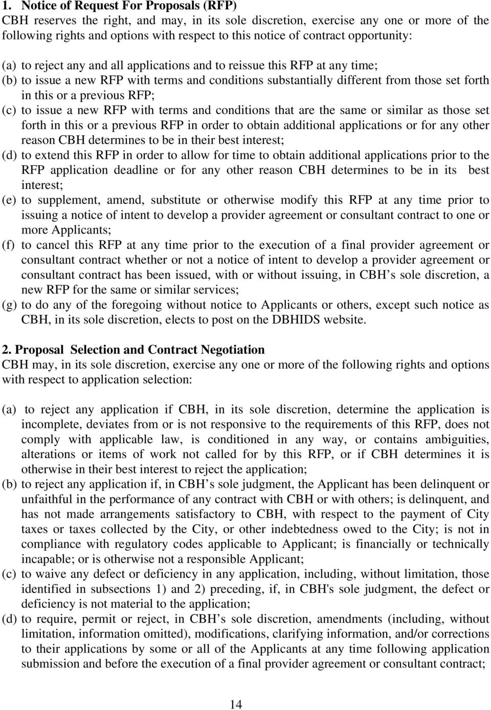 previous RFP; (c) to issue a new RFP with terms and conditions that are the same or similar as those set forth in this or a previous RFP in order to obtain additional applications or for any other