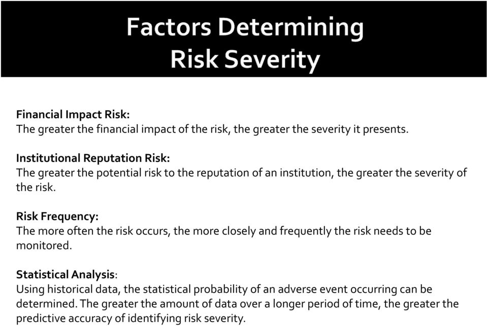 Risk Frequency: The more often the risk occurs, the more closely and frequently the risk needs to be monitored.
