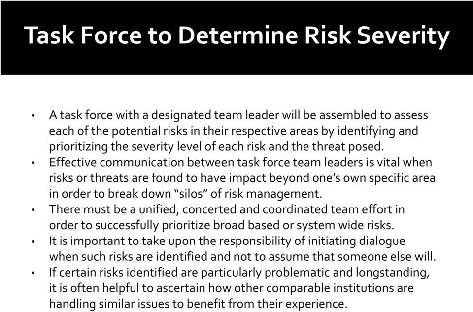 Effective communication between task force team leaders is vital when risks or threats are found to have impact beyond one s own specific area in order to break down silos of risk management.