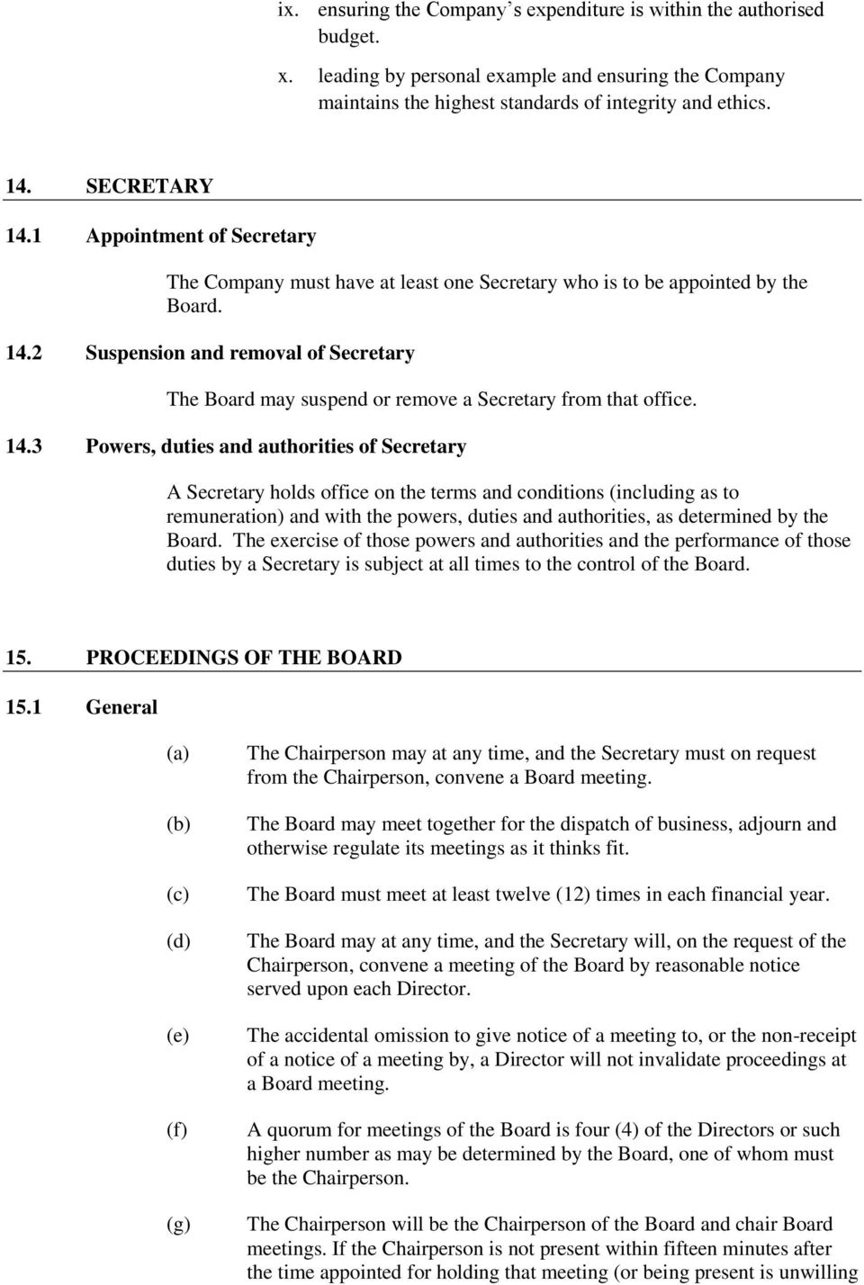 14.3 Powers, duties and authorities of Secretary A Secretary holds office on the terms and conditions (including as to remuneration) and with the powers, duties and authorities, as determined by the