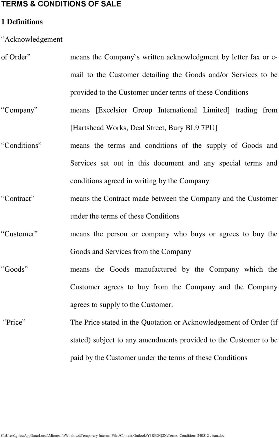 conditions of the supply of Goods and Services set out in this document and any special terms and conditions agreed in writing by the Company Contract means the Contract made between the Company and