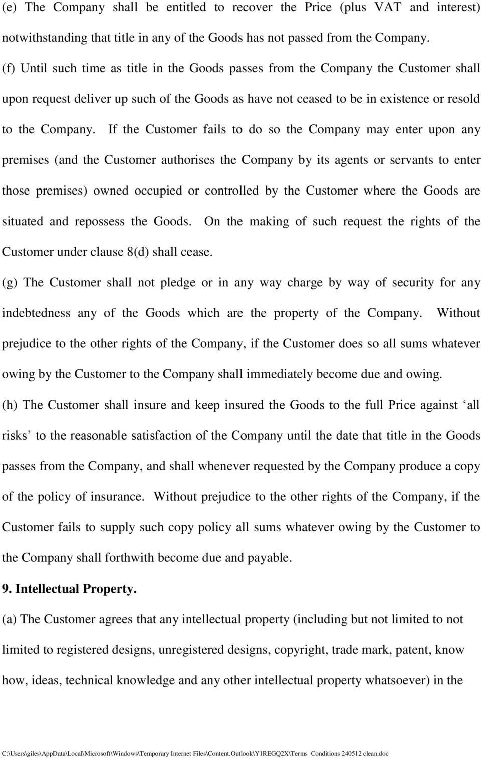 If the Customer fails to do so the Company may enter upon any premises (and the Customer authorises the Company by its agents or servants to enter those premises) owned occupied or controlled by the