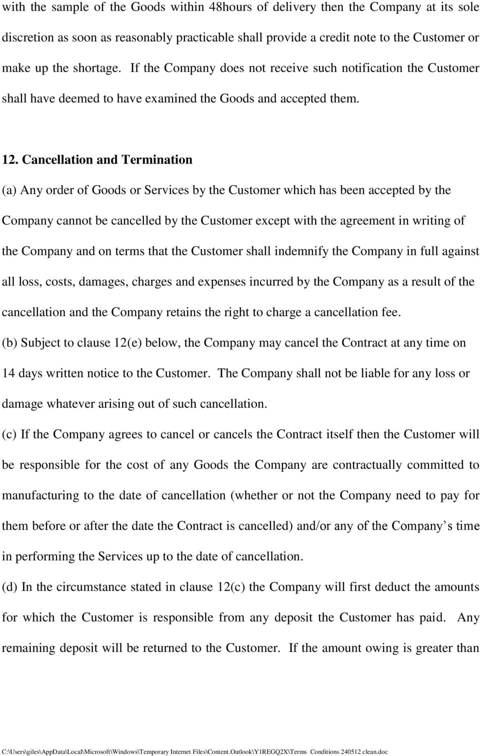 Cancellation and Termination (a) Any order of Goods or Services by the Customer which has been accepted by the Company cannot be cancelled by the Customer except with the agreement in writing of the