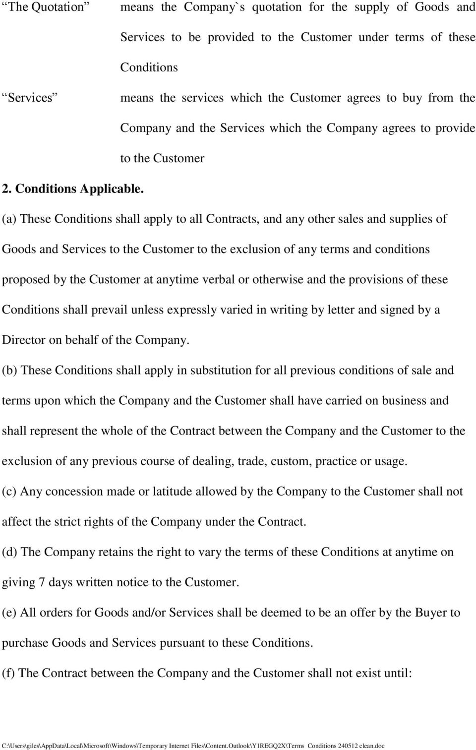 (a) These Conditions shall apply to all Contracts, and any other sales and supplies of Goods and Services to the Customer to the exclusion of any terms and conditions proposed by the Customer at