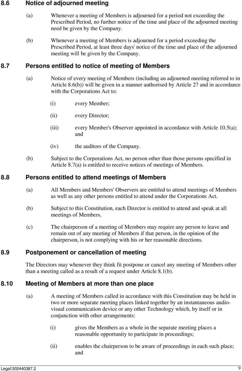 Whenever a meeting of Members is adjourned for a period exceeding the Prescribed Period, at least three days' notice of the time and place of the adjourned meeting will be  8.