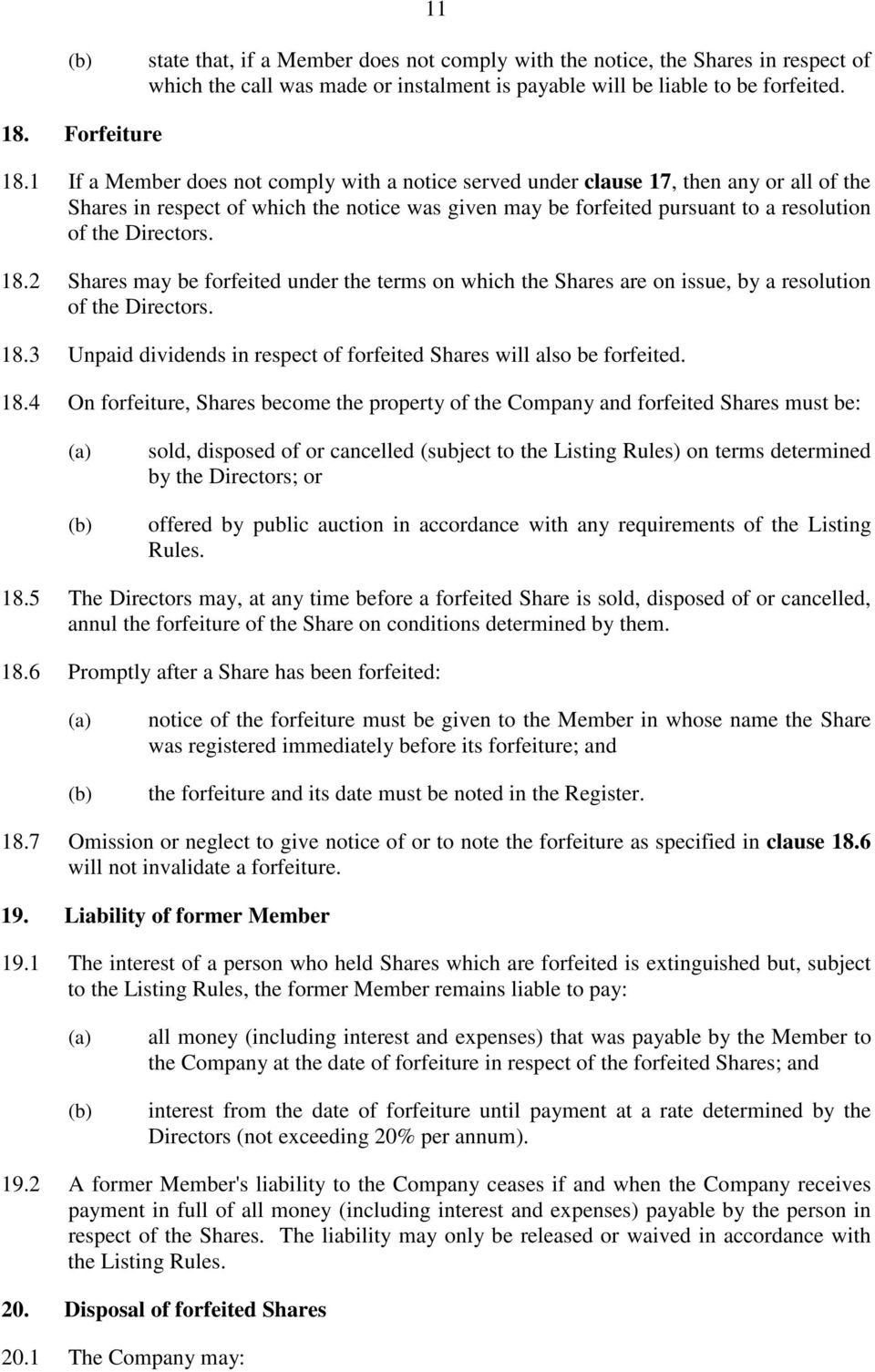 18.2 Shares may be forfeited under the terms on which the Shares are on issue, by a resolution of the Directors. 18.