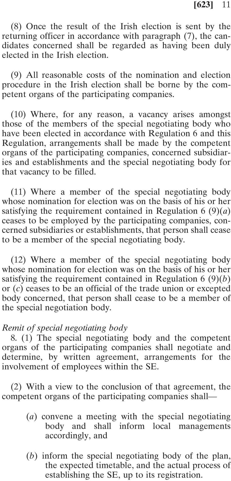 (10) Where, for any reason, a vacancy arises amongst those of the members of the special negotiating body who have been elected in accordance with Regulation 6 and this Regulation, arrangements shall