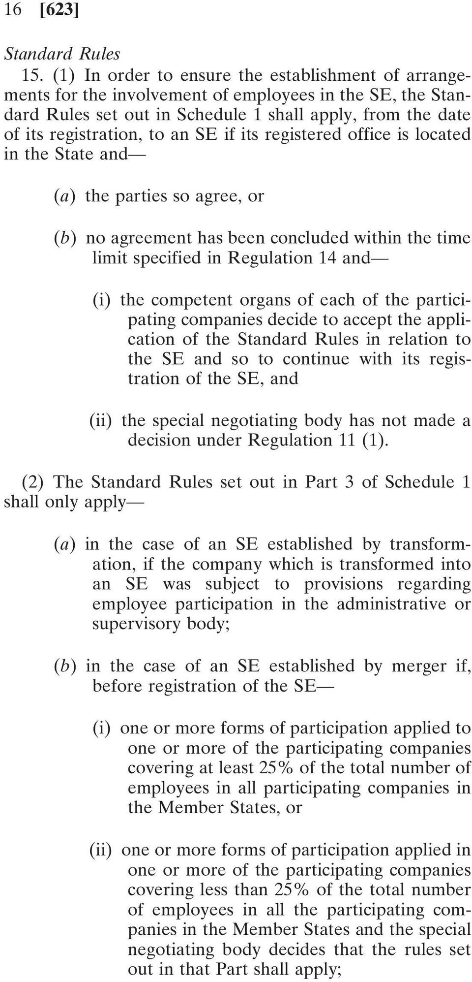 if its registered office is located in the State and (a) the parties so agree, or (b) no agreement has been concluded within the time limit specified in Regulation 14 and (i) the competent organs of