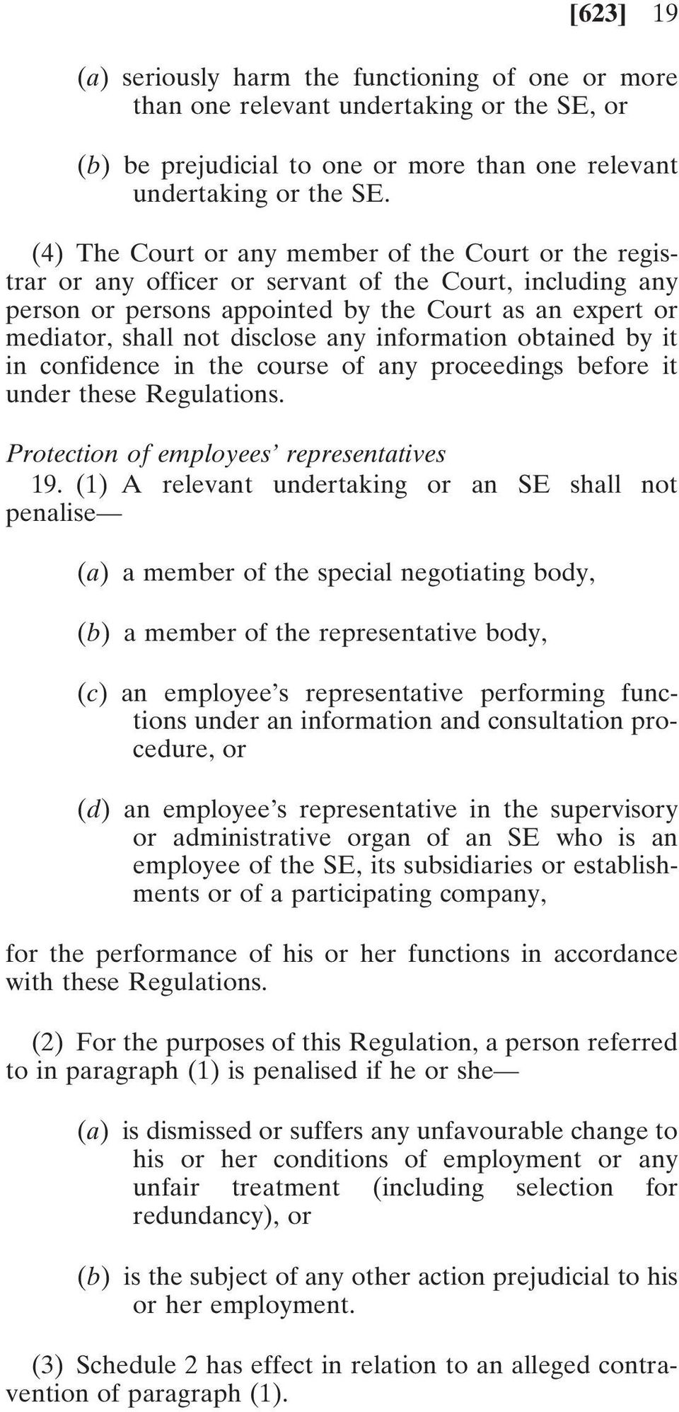 any information obtained by it in confidence in the course of any proceedings before it under these Regulations. Protection of employees representatives 19.