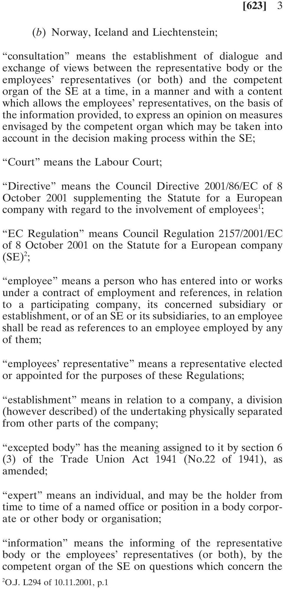 envisaged by the competent organ which may be taken into account in the decision making process within the SE; Court means the Labour Court; Directive means the Council Directive 2001/86/EC of 8