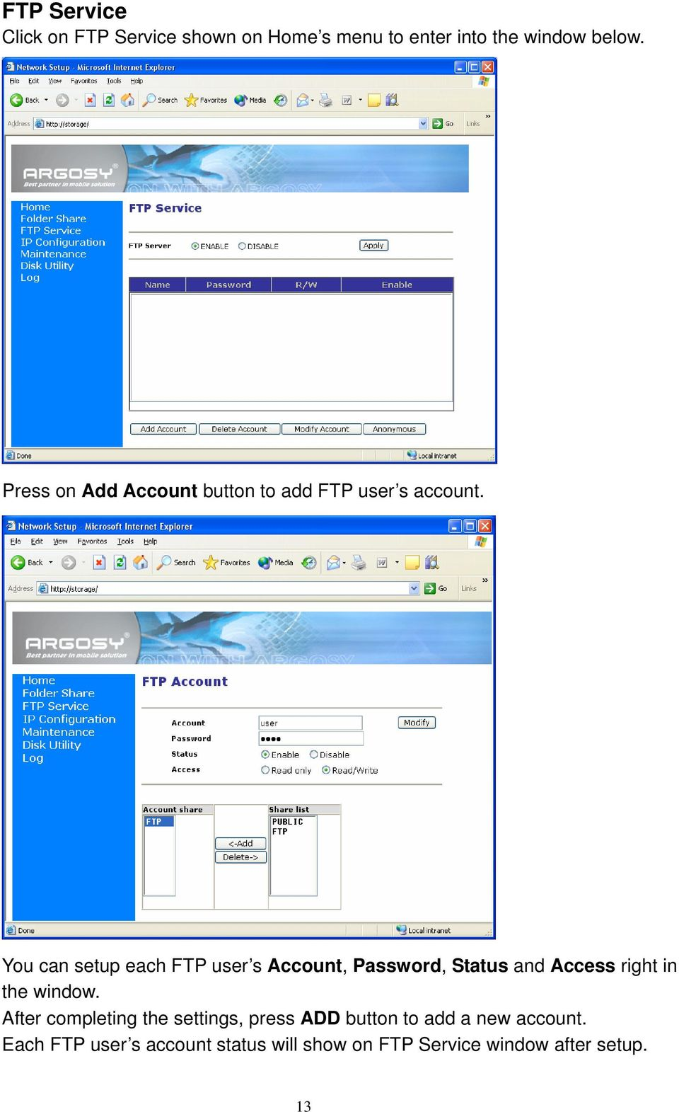You can setup each FTP user s Account, Password, Status and Access right in the window.