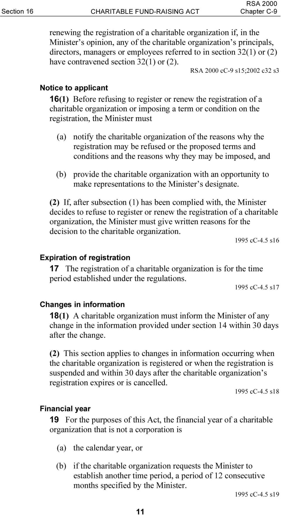 RSA 2000 cc-9 s15;2002 c32 s3 Notice to applicant 16(1) Before refusing to register or renew the registration of a charitable organization or imposing a term or condition on the registration, the