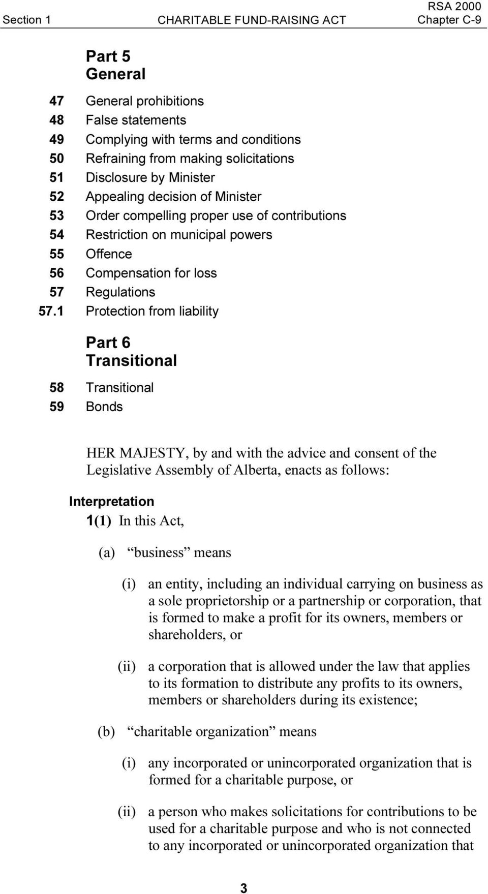1 Protection from liability Part 6 Transitional 58 Transitional 59 Bonds HER MAJESTY, by and with the advice and consent of the Legislative Assembly of Alberta, enacts as follows: Interpretation 1(1)