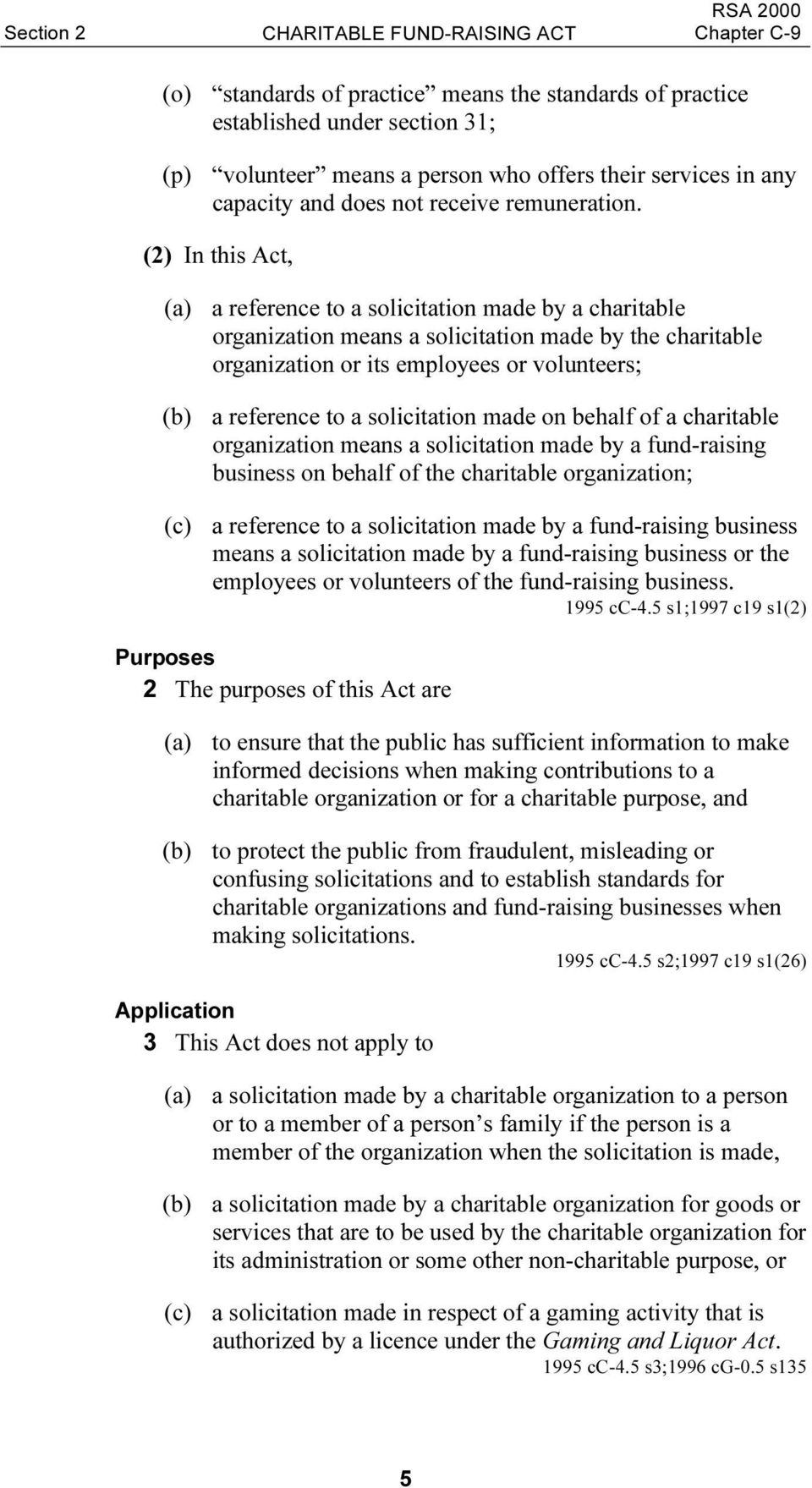 (2) In this Act, (a) a reference to a solicitation made by a charitable organization means a solicitation made by the charitable organization or its employees or volunteers; (b) a reference to a