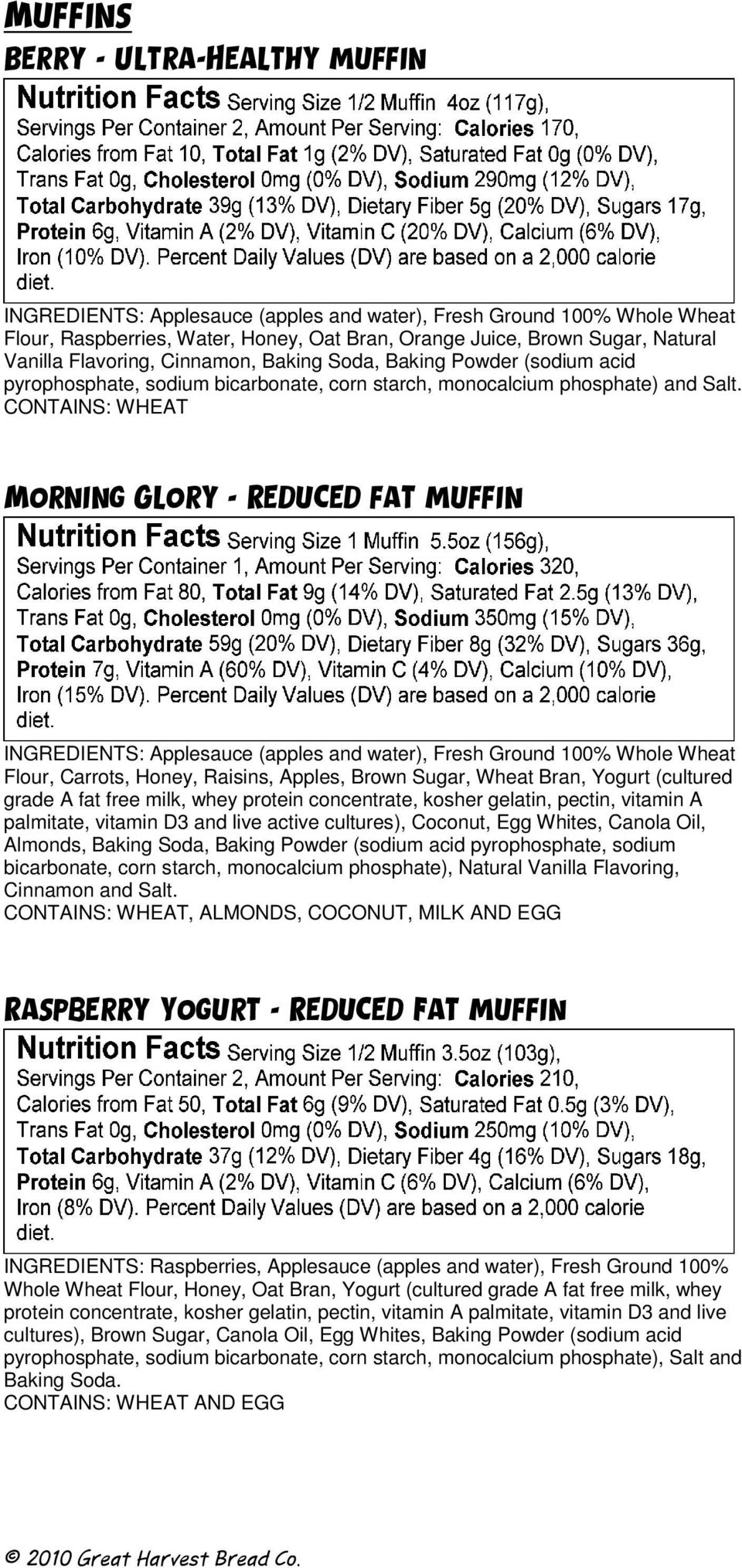 CONTAINS: WHEAT Morning Glory - Reduced fat muffin INGREDIENTS: Applesauce (apples and water), Fresh Ground 100% Whole Wheat Flour, Carrots, Honey, Raisins, Apples, Brown Sugar, Wheat Bran, Yogurt