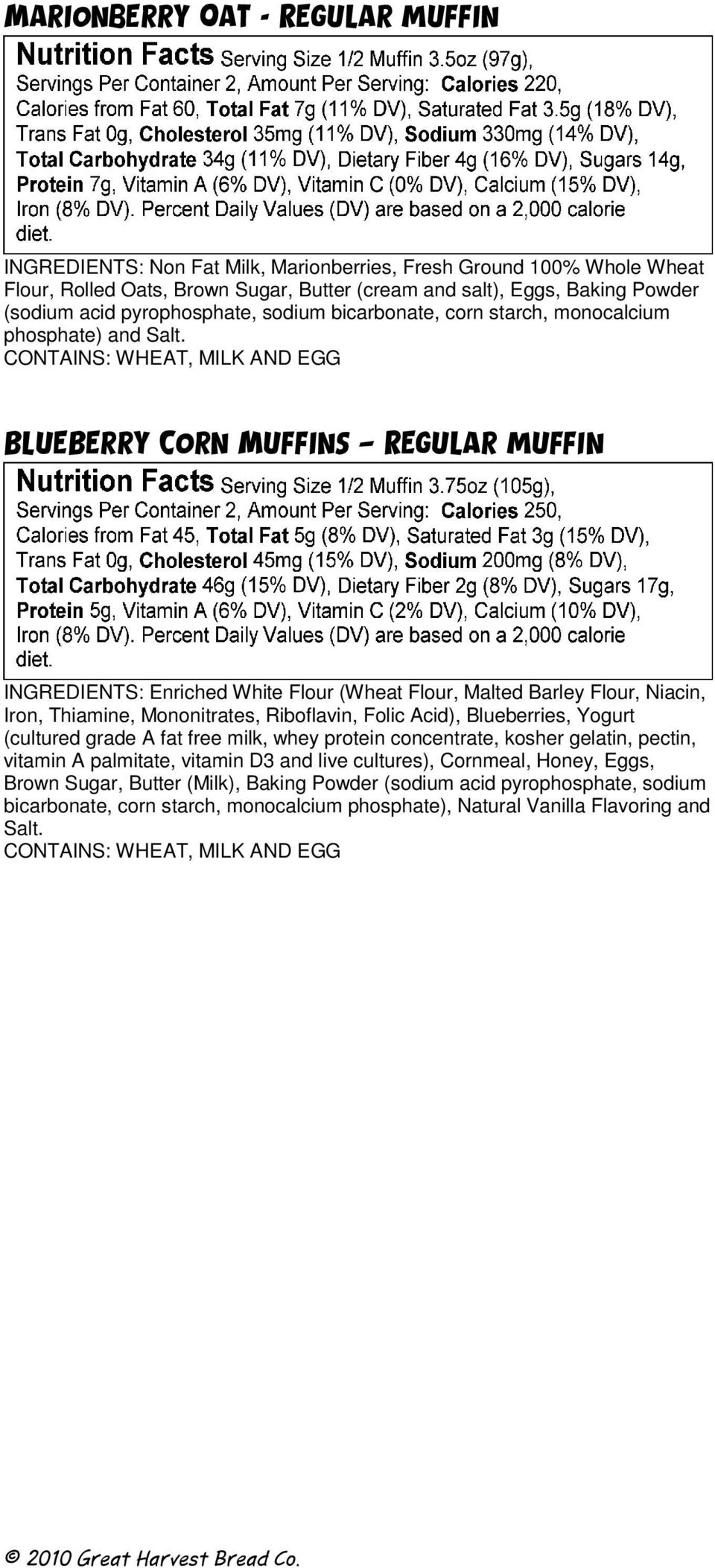 BlueBerry Corn Muffins Regular muffin Iron, Thiamine, Mononitrates, Riboflavin, Folic Acid), Blueberries, Yogurt (cultured grade A fat free milk, whey protein concentrate,