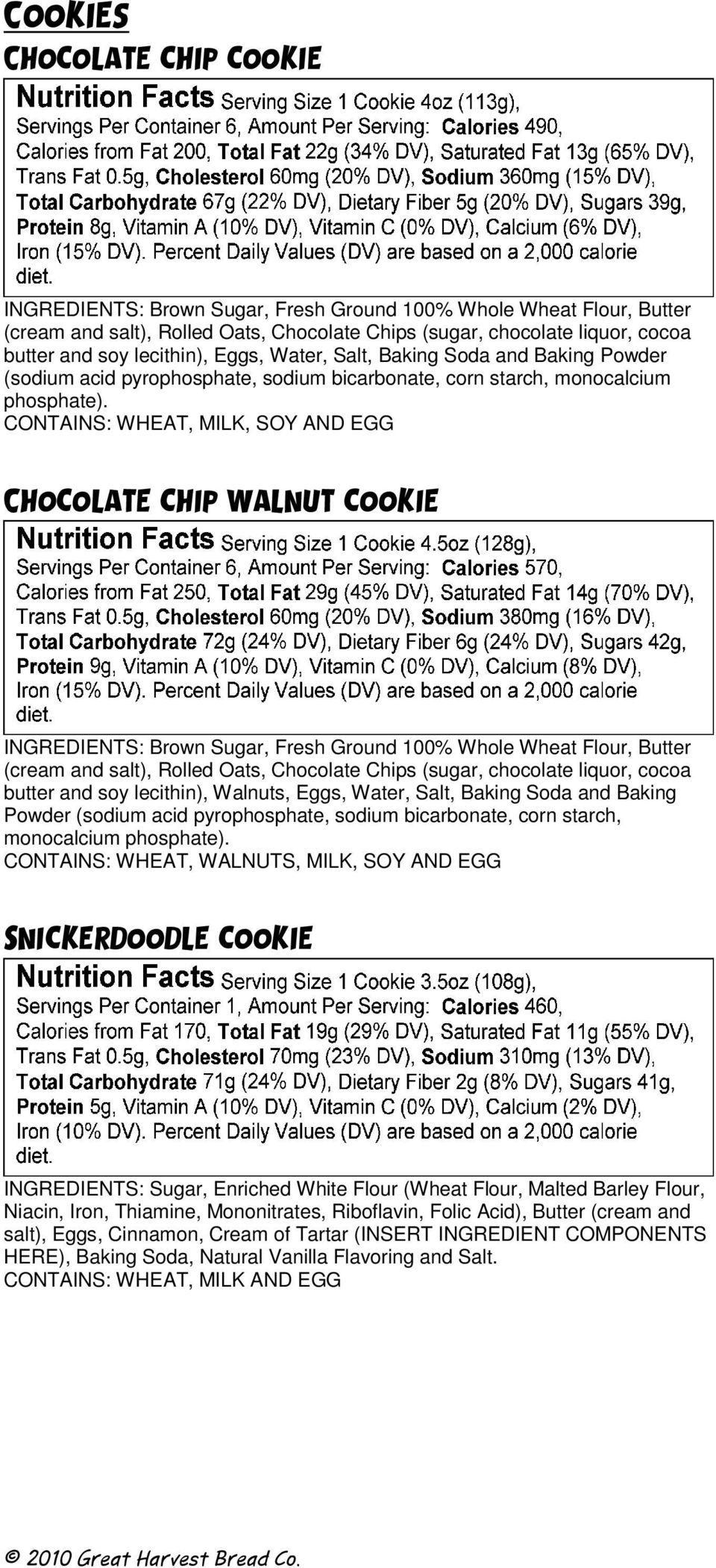 Chocolate chip walnut cookie INGREDIENTS: Brown Sugar, Fresh Ground 100% Whole Wheat Flour, Butter (cream and salt), Rolled Oats, Chocolate Chips (sugar, chocolate liquor, cocoa butter and soy