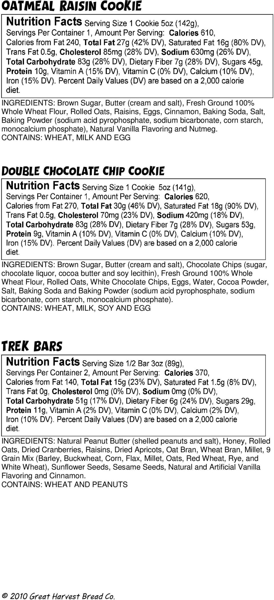 Double chocolate chip cookie INGREDIENTS: Brown Sugar, Butter (cream and salt), Chocolate Chips (sugar, chocolate liquor, cocoa butter and soy lecithin), Fresh Ground 100% Whole Wheat Flour, Rolled