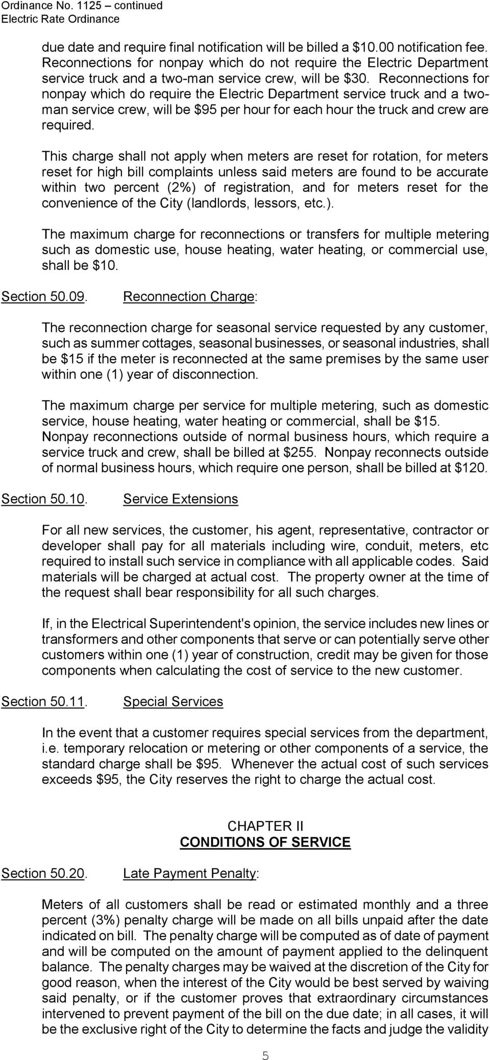 Reconnections for nonpay which do require the Electric Department service truck and a twoman service crew, will be $95 per hour for each hour the truck and crew are required.