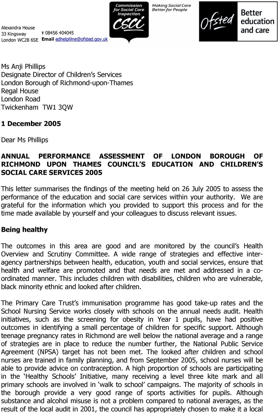 ASSESSMENT OF LONDON BOROUGH OF RICHMOND UPON THAMES COUNCIL S EDUCATION AND CHILDREN S SOCIAL CARE SERVICES 2005 This letter summarises the findings of the meeting held on 26 July 2005 to assess the