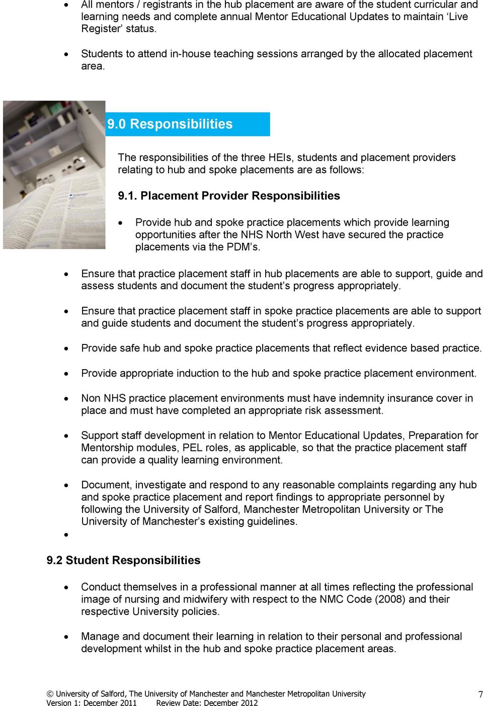 0 Responsibilities The responsibilities of the three HEIs, students and placement providers relating to hub and spoke placements are as follows: 9.1.