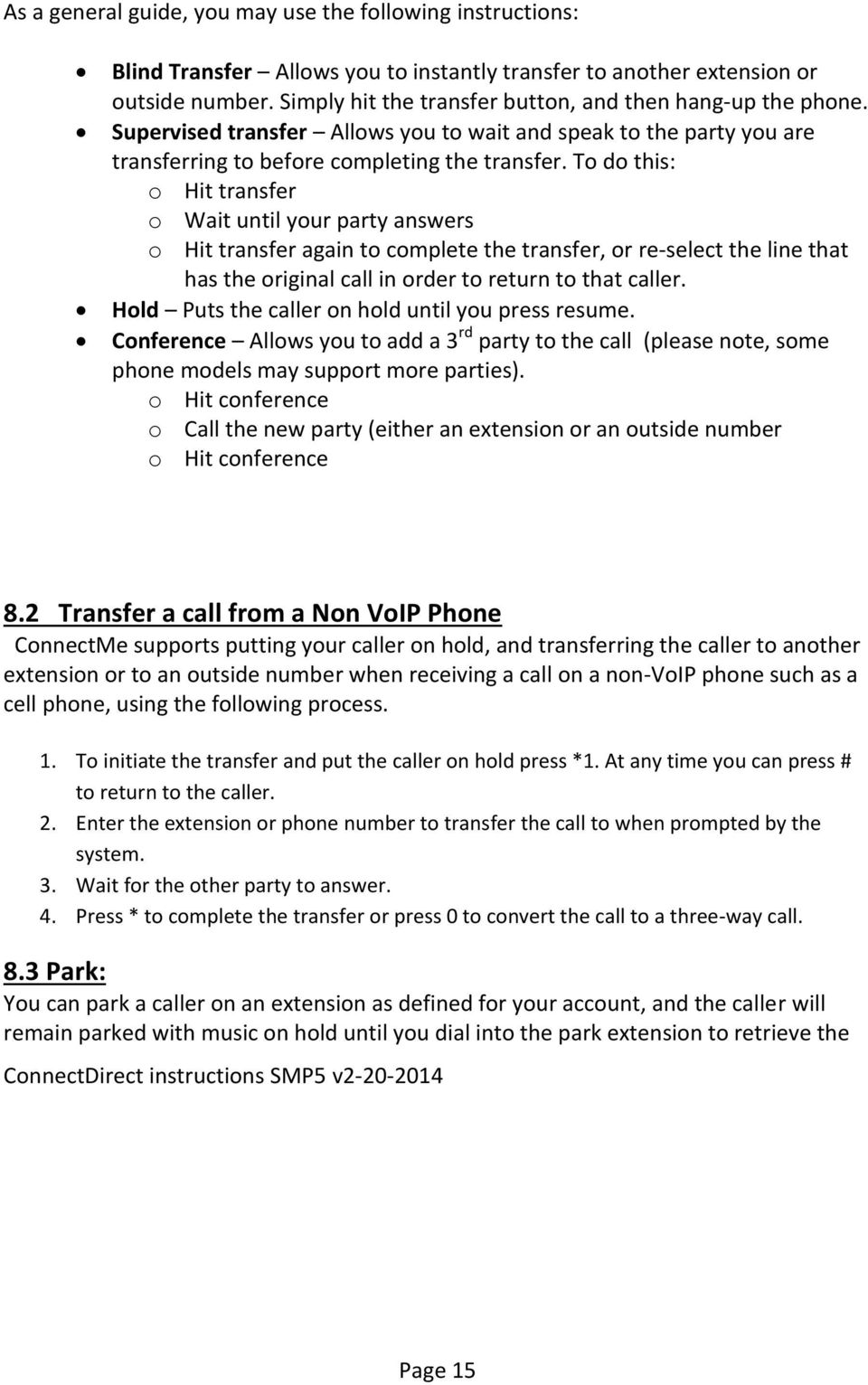 To do this: o Hit transfer o Wait until your party answers o Hit transfer again to complete the transfer, or re-select the line that has the original call in order to return to that caller.