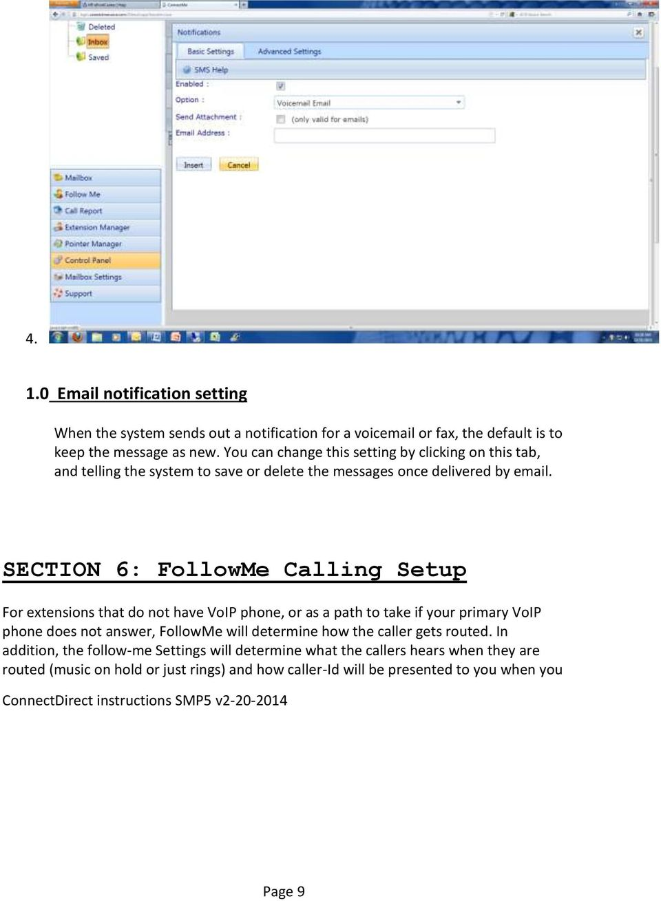 SECTION 6: FollowMe Calling Setup For extensions that do not have VoIP phone, or as a path to take if your primary VoIP phone does not answer, FollowMe will