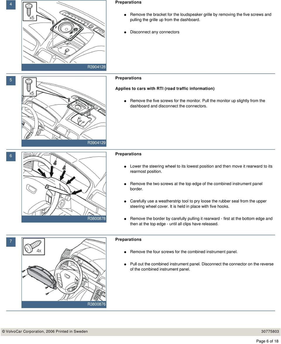 Pull the monitor up slightly from the dashboard and disconnect the connectors. R3904129 6 Lower the steering wheel to its lowest position and then move it rearward to its rearmost position.