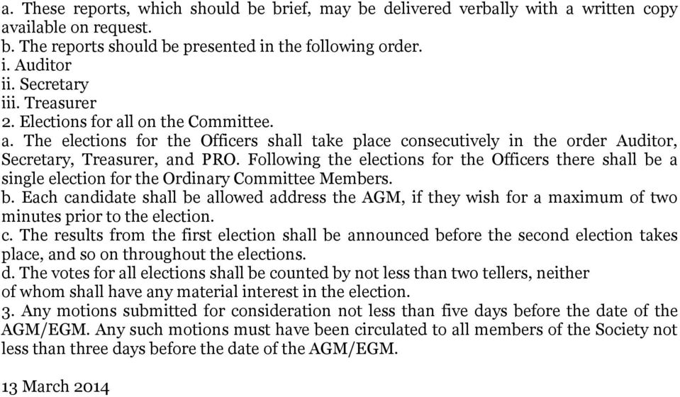 Following the elections for the Officers there shall be a single election for the Ordinary Committee Members. b. Each candidate shall be allowed address the AGM, if they wish for a maximum of two minutes prior to the election.