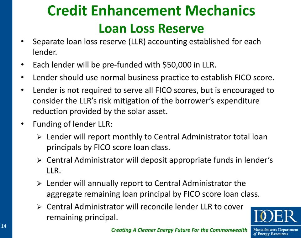 Lender is not required to serve all FICO scores, but is encouraged to consider the LLR s risk mitigation of the borrower s expenditure reduction provided by the solar asset.