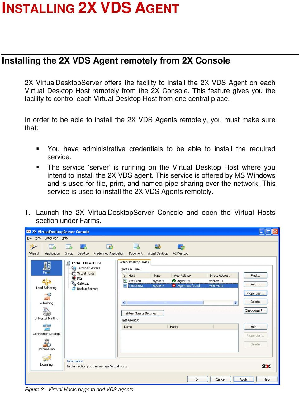 In order to be able to install the 2X VDS Agents remotely, you must make sure that: You have administrative credentials to be able to install the required service.