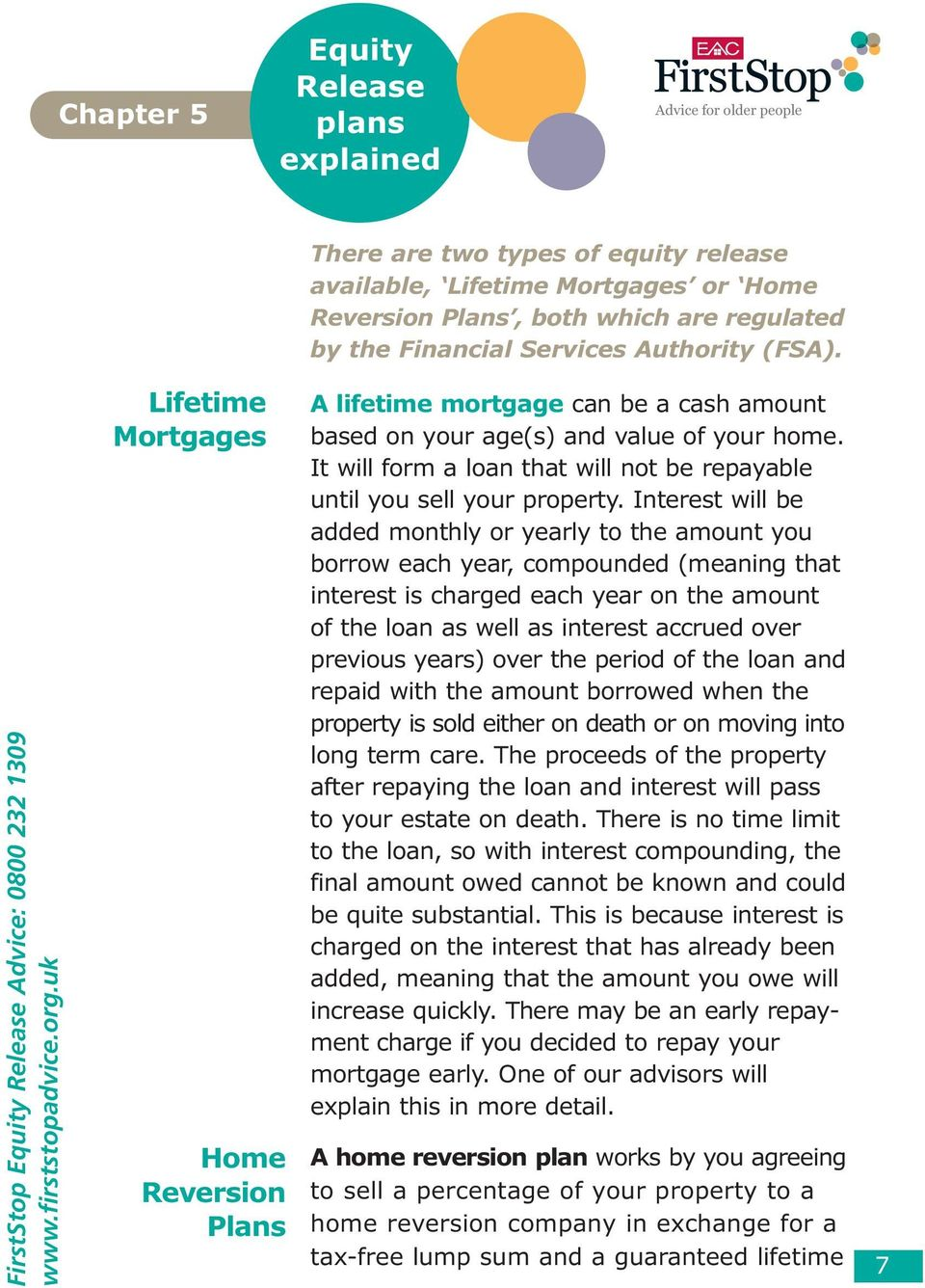 uk Lifetime Mortgages Home Reversion Plans A lifetime mortgage can be a cash amount based on your age(s) and value of your home.