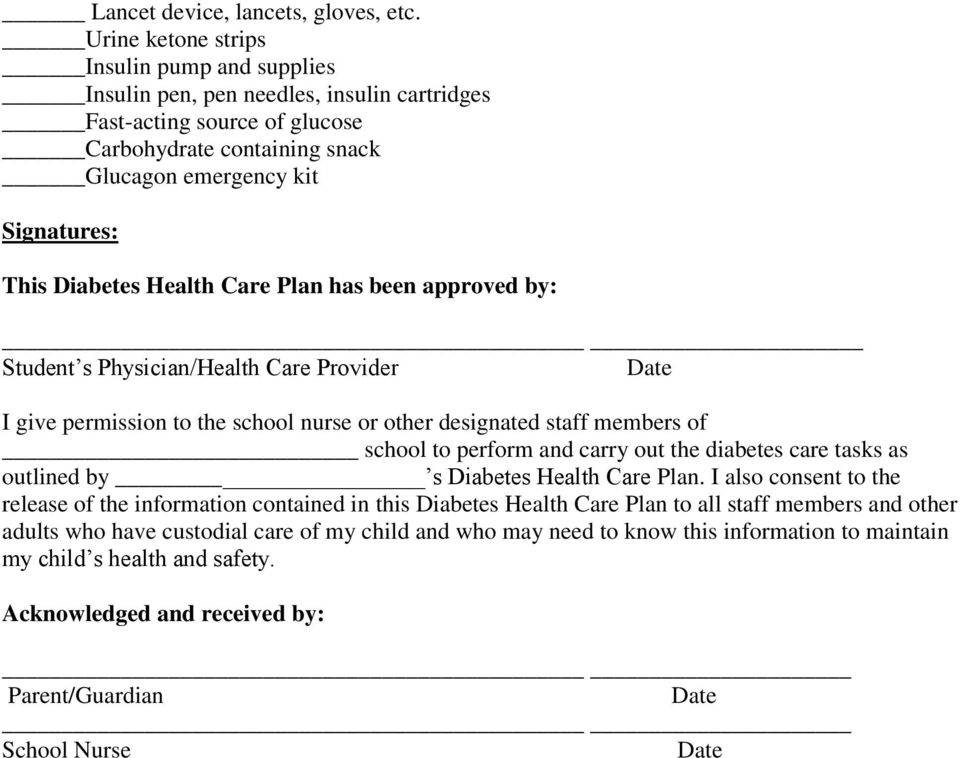 Health Care Plan has been approved by: Student s Physician/Health Care Provider I give permission to the school nurse or other designated staff members of school to perform and carry out the diabetes