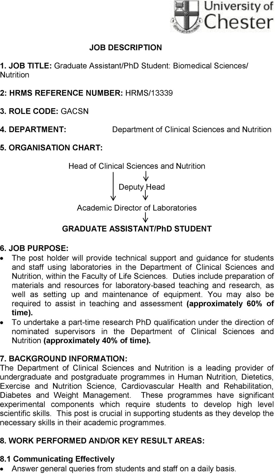 JOB PURPOSE: The post holder will provide technical support and guidance for students and staff using laboratories in the Department of Clinical Sciences and Nutrition, within the Faculty of Life