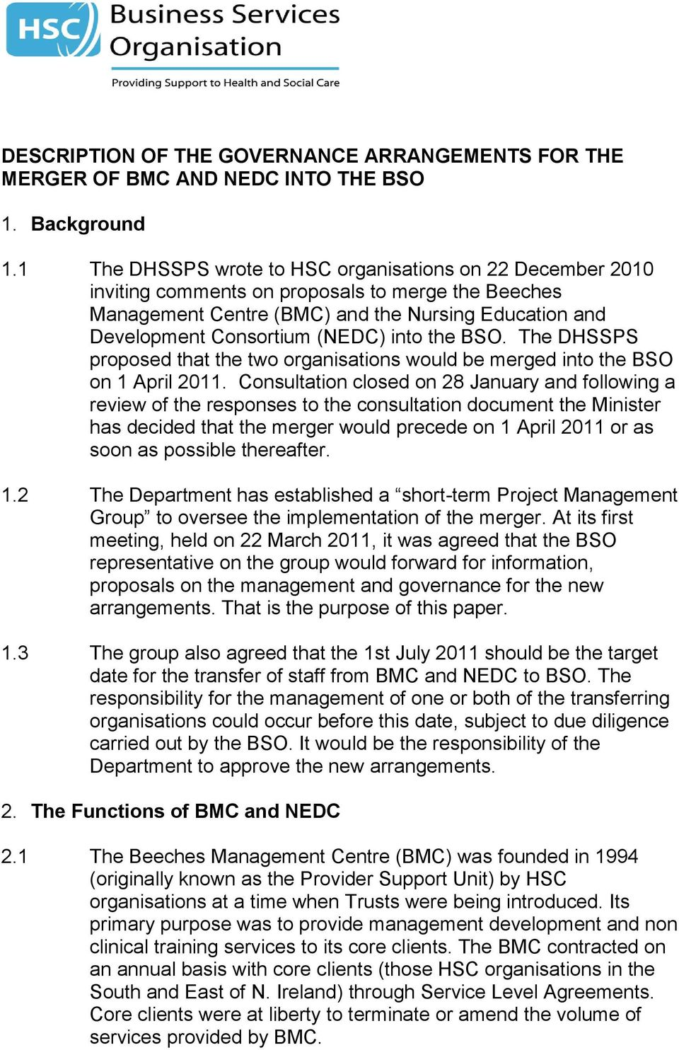 into the BSO. The DHSSPS proposed that the two organisations would be merged into the BSO on 1 April 2011.