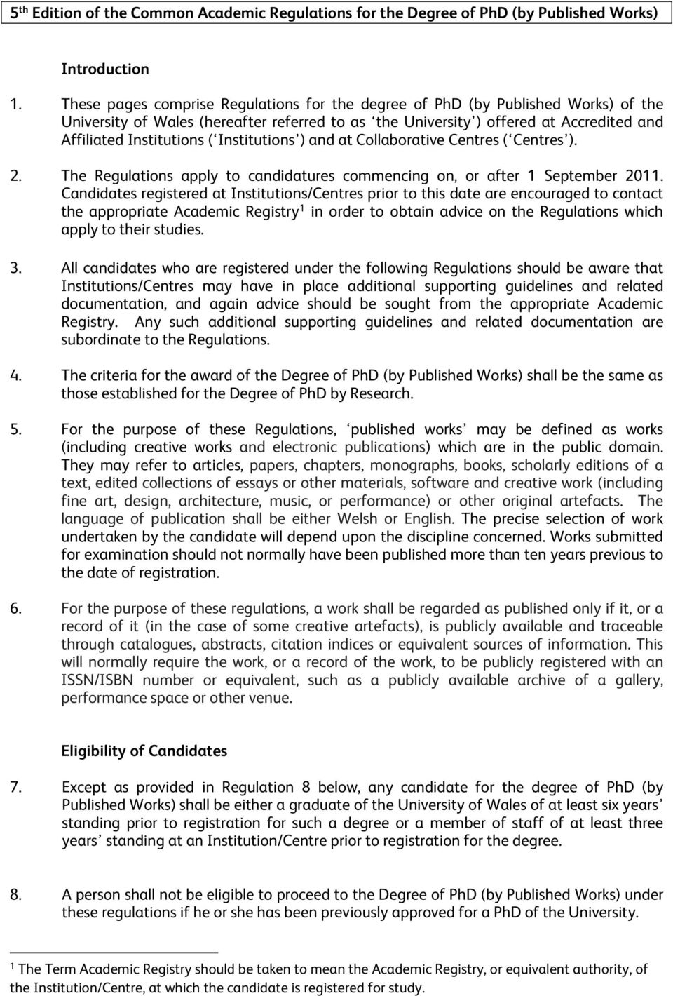 Institutions ) and at Collaborative Centres ( Centres ). 2. The Regulations apply to candidatures commencing on, or after 1 September 2011.