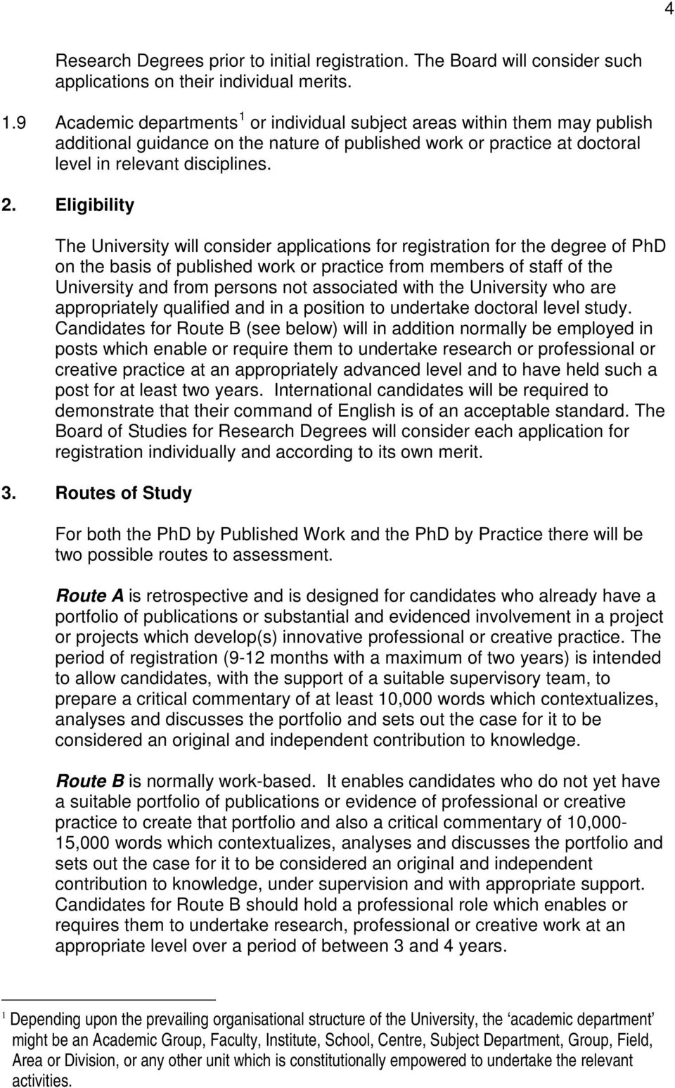 Eligibility The University will consider applications for registration for the degree of PhD on the basis of published work or practice from members of staff of the University and from persons not