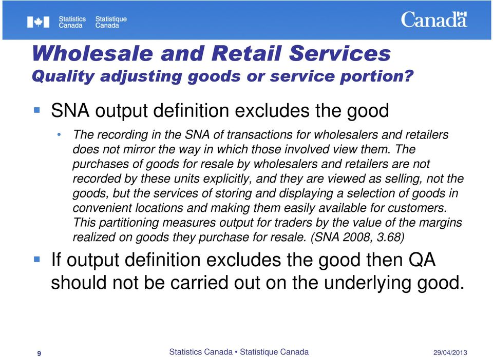The purchases of goods for resale by wholesalers and retailers are not recorded by these units explicitly, and they are viewed as selling, not the goods, but the services of storing and