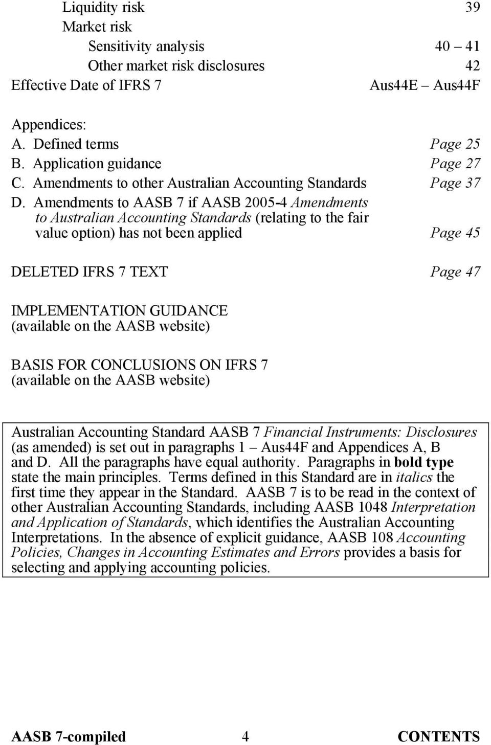 Amendments to AASB 7 if AASB 2005-4 Amendments to Australian Accounting Standards (relating to the fair value option) has not been applied Page 45 DELETED IFRS 7 TEXT Page 47 IMPLEMENTATION GUIDANCE