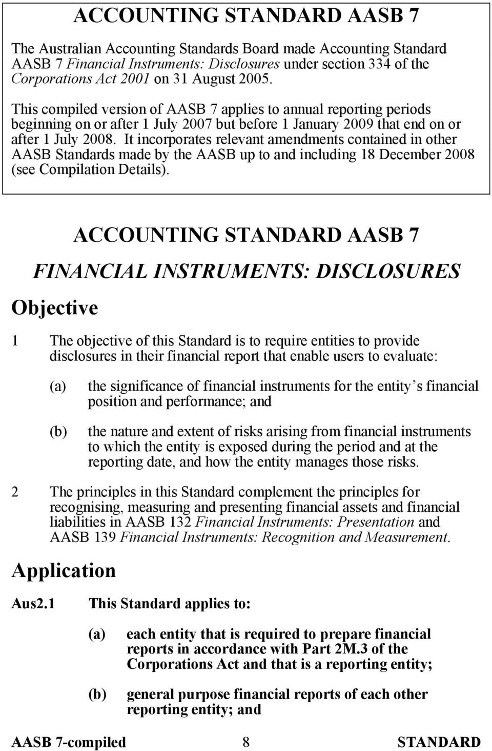 It incorporates relevant amendments contained in other AASB Standards made by the AASB up to and including 18 December 2008 (see Compilation Details).